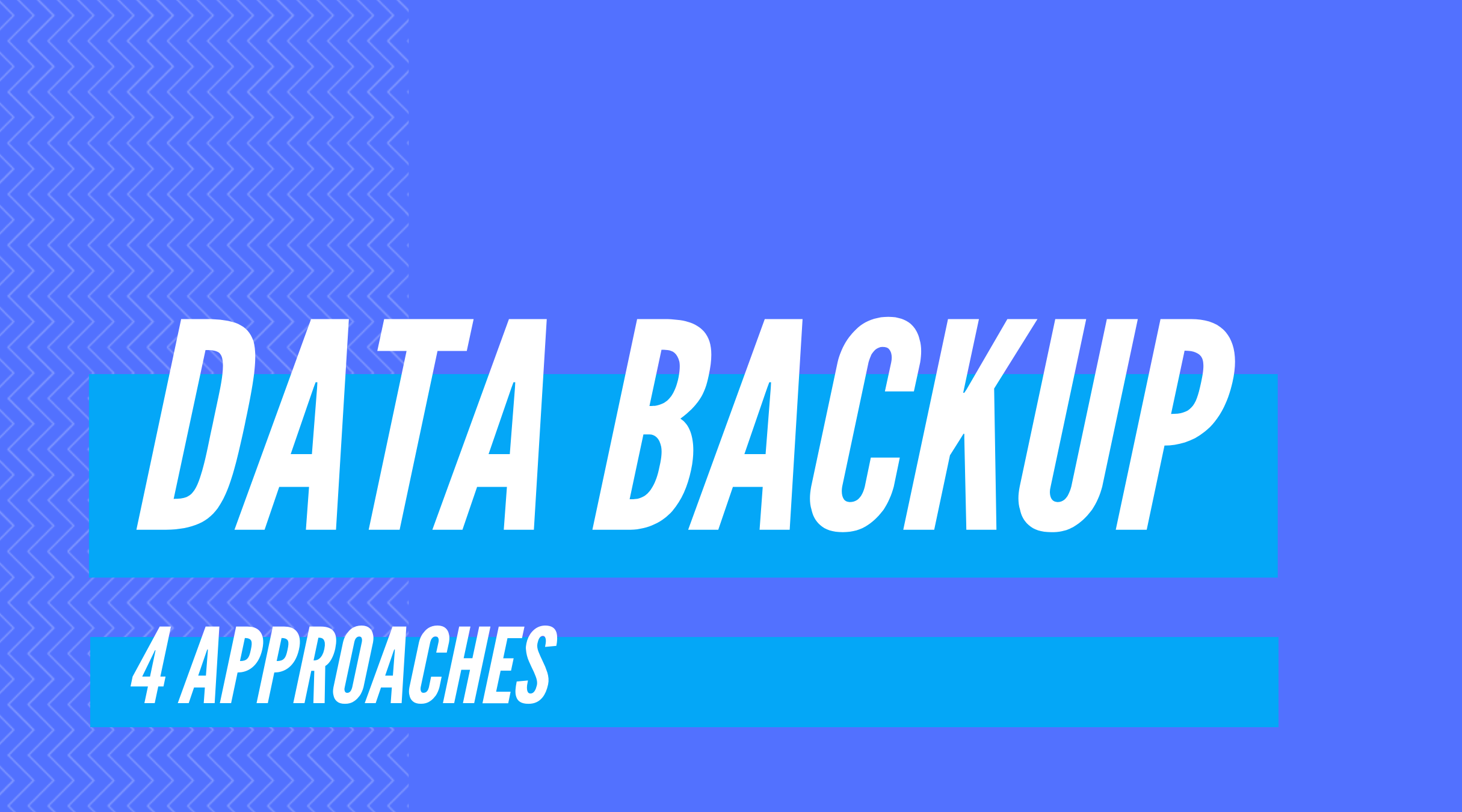 4 Approaches to Data Backup