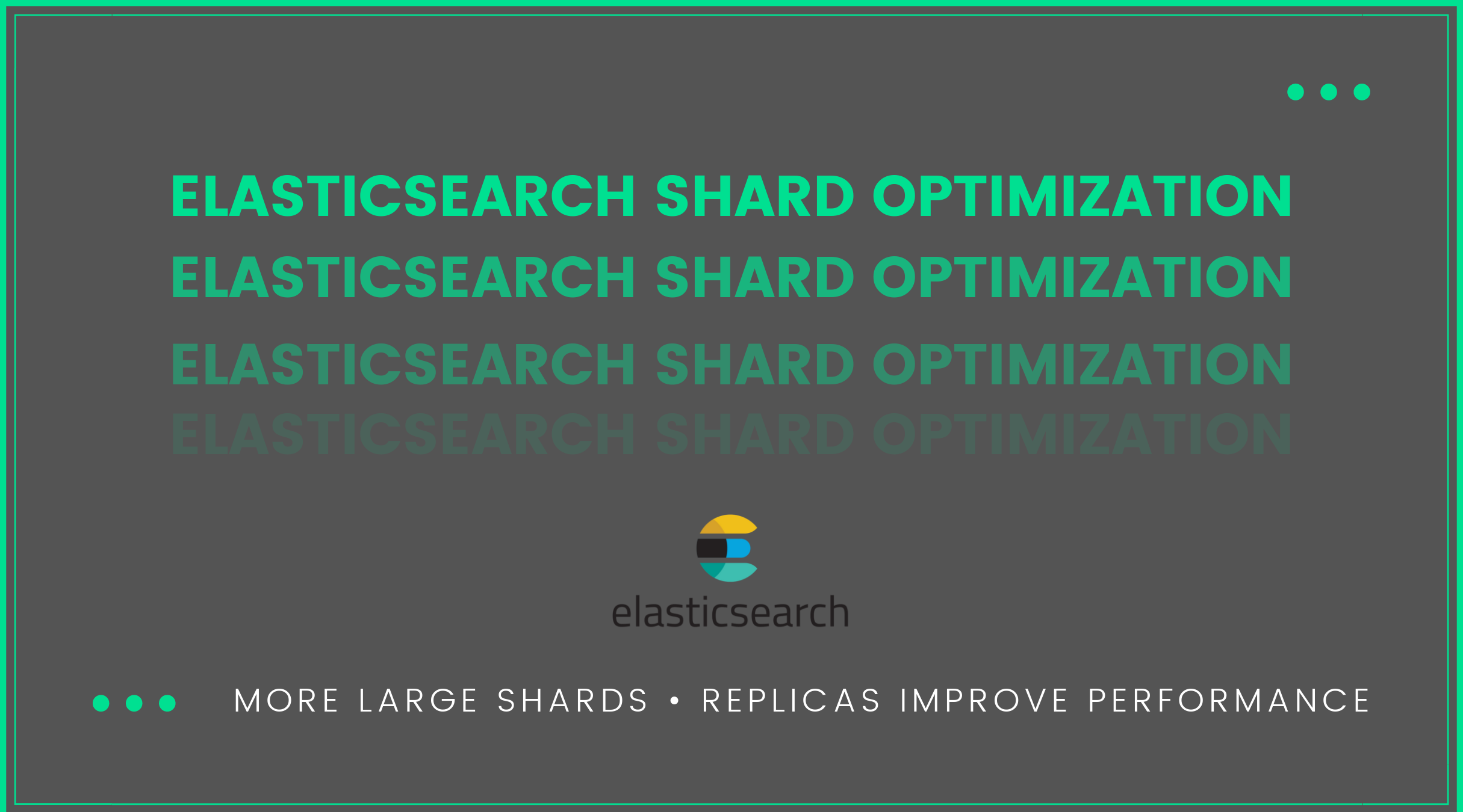 A dark image with light green letters that reads Elasticsearch Shard Optimization multiple times with fading intensity.