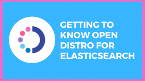 """The image contains the logo for Open Distro and reads, """"Getting to know Open Distro for Elasticsearch."""""""