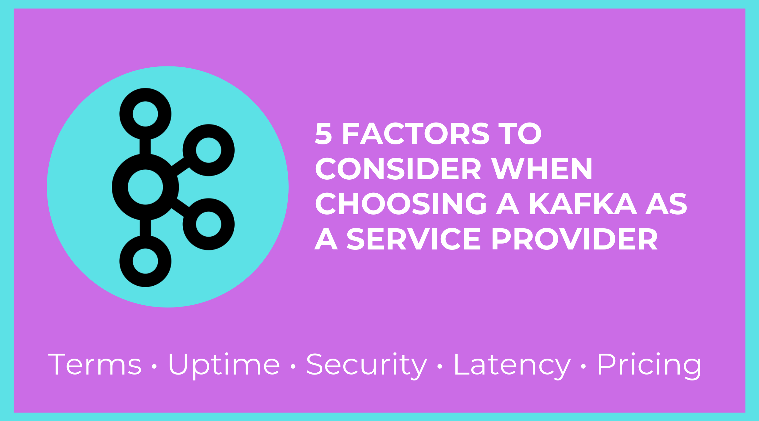 5 Factors to Consider When Choosing a Kafka as a Service Provider