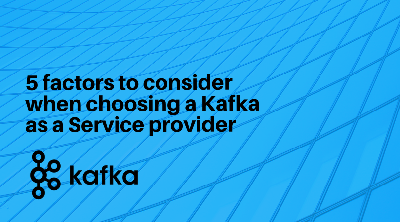 5 Factors to Consider When Choosing a Kafka as a Service Provider
