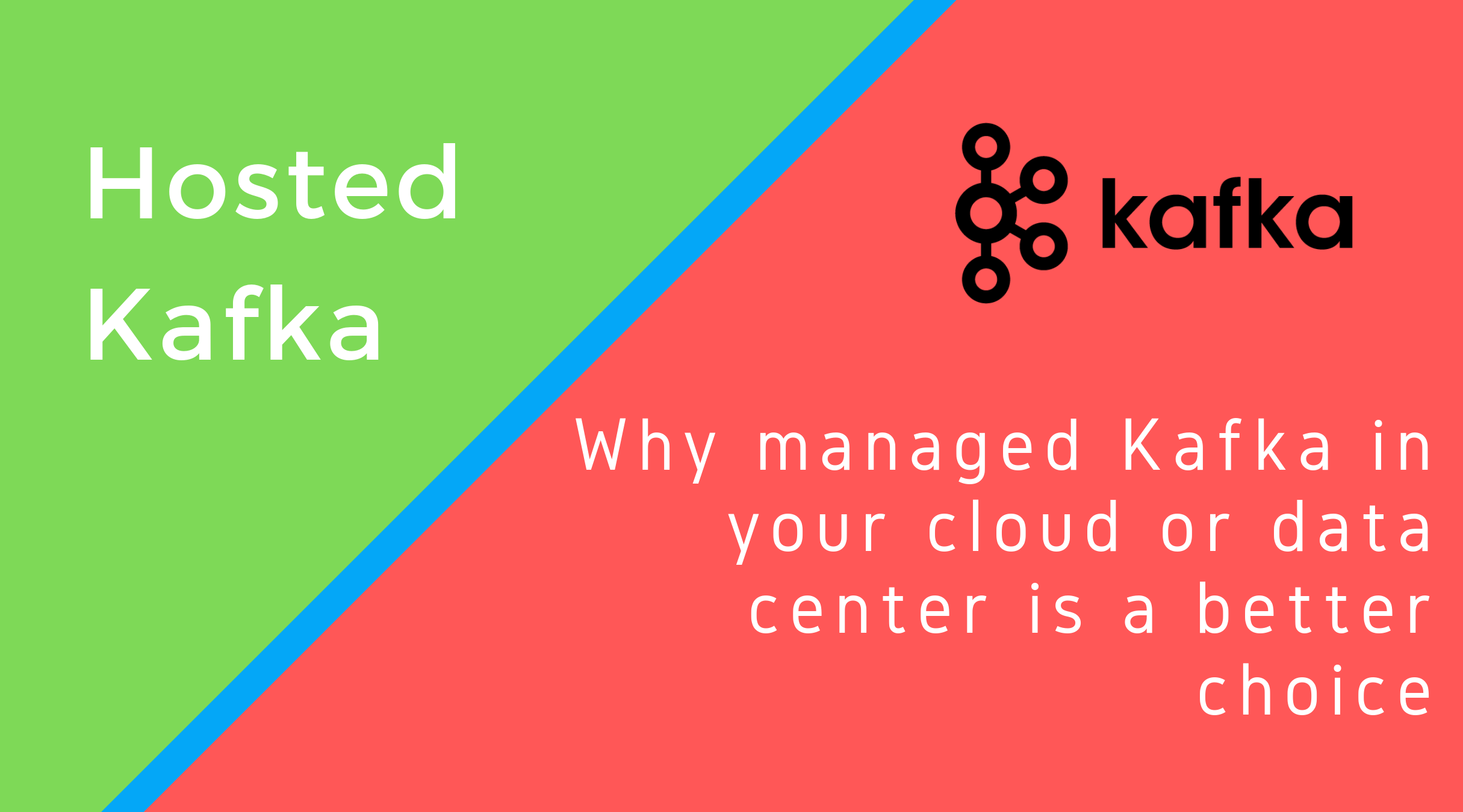 Hosted Kafka:  Why Managed Kafka in Your Cloud or Data center is a Better Choice Than Hosted Kafka