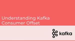 Kafka Consumer Offset
