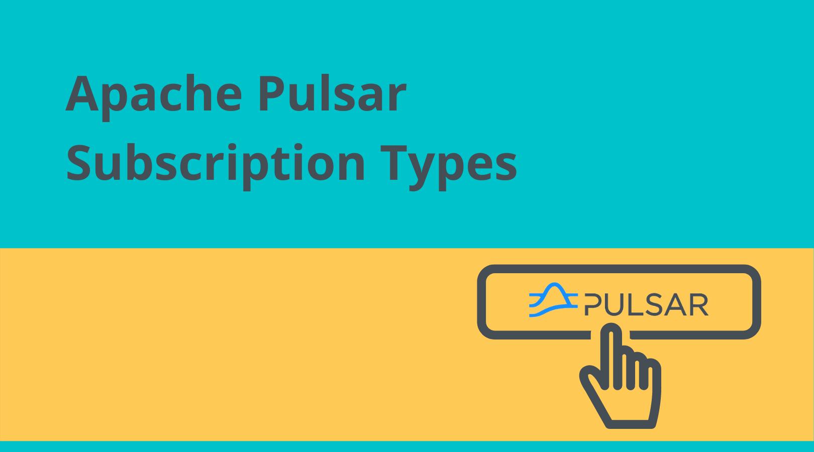 Apache Pulsar Subscriptions